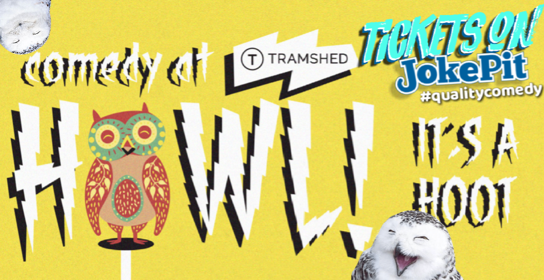 Howl comedy at tramshed wales jokepit comedy tickets comedy shows comedy nights google
